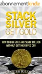 Stack Silver Get Gold - How to Buy Go...