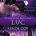 Luc: Wolves of the Rising Sun #3: Mating Season Collection (       UNABRIDGED) by Kenzie Cox,  Mating Season Collection Narrated by Kenzie Elena Wolfe, Jeffrey Kafer