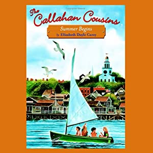 Summer Begins: The Callahan Cousins, Book 1 | [Elizabeth Doyle Carey]