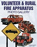 img - for Volunteer and Rural Fire Apparatus Photo Gallery by Sorenson, W. Wayne, Wood, Donald F. (1999) Paperback book / textbook / text book