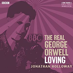 The Real George Orwell: Loving | [Jonathan Holloway]