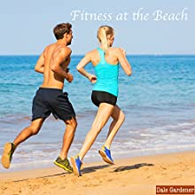 Fitness at the Beach (       UNABRIDGED) by Dale Gardener Narrated by Peter Bray