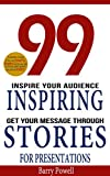 Storytelling: 99 Inspiring Stories for Presentations: Inspire your Audience & Get your Message Through (Storytelling, presentation skills,ted talks public ... & presentation zen) (English Edition)