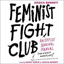 Feminist Fight Club: An Office Survival Manual for a Sexist Workplace | Livre audio Auteur(s) : Jessica Bennett Narrateur(s) : Jessica Bennett, Bahni Turpin