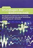 Grundlagen der Elektrotechnik: Das bewährte Lehrbuch für Studierende der Elektrotechnik und anderer technischer Studiengänge ab 1. Semester