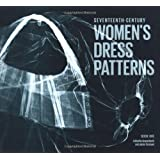 Seventeenth-Century Women's Dress Patterns: Book 1