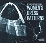 Seventeenth-Century Womens Dress Patterns: Book 1
