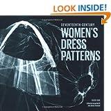 Seventeenth-Century Women's Dress Patterns (Womens Dress Patterns 1)