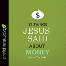 12 Things Jesus Said about Money Audiobook by  B&H Editorial Staff Narrated by Tom Parks