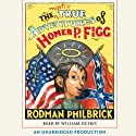 The Mostly True Adventures of Homer P. Figg (       UNABRIDGED) by Rodman Philbrick Narrated by William Dufris