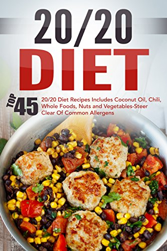 20/20 Diet: Top 45 20/20 Diet Recipes Includes Coconut Oil, Chili, Whole Foods, Nuts And Vegetables-Steer Clear Of Common Allergens (20 20 Diet, 20 20 ... Fast, Weight Loss Cooking, Healthy Recipes) by David Richards