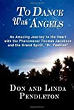 img - for To Dance With Angels: An Amazing Journey to the Heart with the Phenomenal Thomas Jacobson and the Grand Spirit, 'Dr. Peebles' book / textbook / text book