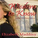 Wisdom to Know: Grant Us Grace Audiobook by Elizabeth Maddrey Narrated by Teresa Gail