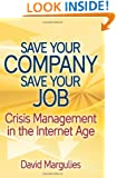 Save Your Company, Save Your Job, Crisis Management in the Internet Age