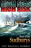 img - for High Seas, High Risk: The Story of the Sudburys by Norris, Pat Wastell (1999) Hardcover book / textbook / text book