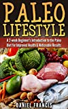 Paleo Lifestyle: A 2-Week Beginner's Introduction to the Paleo Diet for Improved Health and Noticeable Results (Paleo, Diet, Recipes, Health, Weight Loss, Beginners)