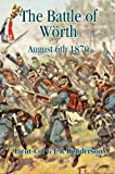 img - for BATTLE OF WORTH, THE: August 6th 1870 book / textbook / text book