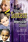 img - for Achieving Success with Impossible Children: How to Win the Battle of Wills by Dave Ziegler, Ph.D. (2005) Paperback book / textbook / text book