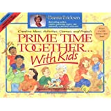 Prime Time Together... With Kids: Creative Ideas, Activities, Games, and Projects