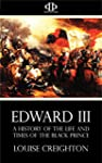 Edward III: A History of the Life and...