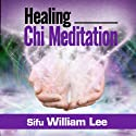 Healing Chi Meditation: Chi Powers for Modern Age Audiobook by William Lee Narrated by James Powers