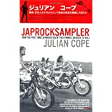 Japrocksampler: How the Post-War Japanese Blew Their Minds on Rock 'n' Roll ~ Julian Cope
