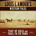 'Trap of Gold' and 'Trail to Pie Town': Louis L'Amour's Western Tales (       UNABRIDGED) by Louis L'Amour Narrated by William Dufris