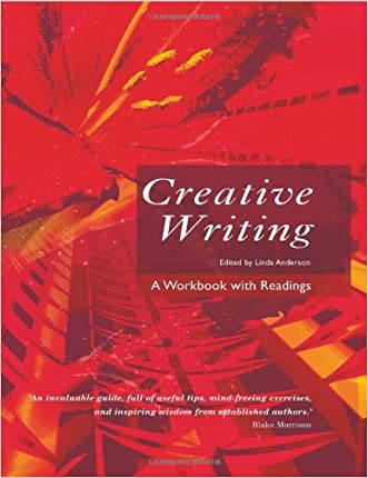 Creative Writing: A Workbook with Readings written by Linda Anderson
