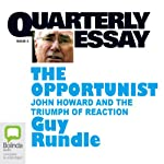Quarterly Essay 3: The Opportunist: John Howard and the Triumph of of Reaction | Guy Rundle