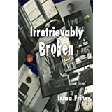 Irretrievably Brokenby IRMA FRITZ