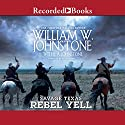 Savage Texas: Rebel Yell Audiobook by William W. Johnstone, J. A. Johnstone Narrated by Kevin Orton