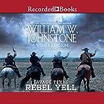 Savage Texas: Rebel Yell | William W. Johnstone,J. A. Johnstone