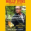 Bushwhacked: Life in George W. Bush's America (       UNABRIDGED) by Molly Ivins, Lou Dubose Narrated by Anna Fields