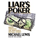 Liar's Poker: Rising Through the Wreckage on Wall Street | Michael Lewis