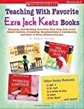 Teaching With Favorite Ezra Jack Keats Books: Engaging, Skill-Building Activities That Help Kids Learn About Families, Friendship, Neighborhood & Community, and More in These Beloved Classics (0439609720) by Chanko, Pamela