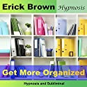 Get More Organized: Hypnosis & Subliminal  by Erick Brown Narrated by Erick Brown