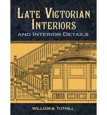 late-victorian-interiors-and-interior-details-author-william-b-tuthill-jan-2011