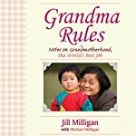 Grandma Rules: Notes on Grandmotherhood, the World's Best Job | Jill Milligan,Jill Milligan