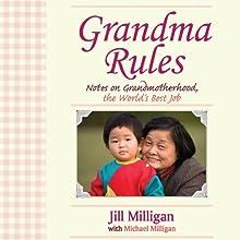 Grandma Rules: Notes on Grandmotherhood, the World's Best Job (       UNABRIDGED) by Jill Milligan, Jill Milligan Narrated by Pam Ward