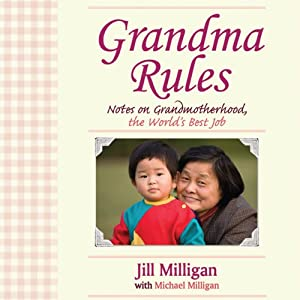 Grandma Rules: Notes on Grandmotherhood, the World's Best Job | [Jill Milligan, Jill Milligan]