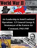 img - for Air Leadership in Joint/Combined Operations: LT General George E. Stratemeyer of the Eastern Air Command, 1943-1945 book / textbook / text book