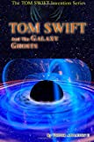 Tom Swift and the Galaxy Ghosts (Tom Swift Invention Series) (Volume 8)
