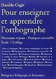 Pour enseigner et apprendre l'orthographe : Nouveaux enjeux - Pratiques nouvelles Ecole/Collège