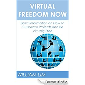 VIRTUAL FREEDOM NOW: Basic Information on How to Outsource Projects and Be Virtually Free (Outsourcing, Outsourcing Jobs, Outsourcing Kindle, Outsourcing ... Outsourcing for Dummies) (English Edition)