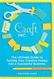 img - for Craft, Inc. Revised Edition: The Ultimate Guide to Turning Your Creative Hobby into a Successful Business book / textbook / text book