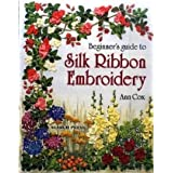 Beginner's Guide to Silk Ribbon Embroideryby Ann Cox