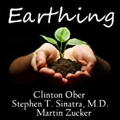 Earthing: The Most Important Health Discovery Ever? | [Martin Zucker, Clinton Ober, Stephen T Sinatra]