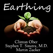 Earthing: The Most Important Health Discovery Ever? (       UNABRIDGED) by Martin Zucker, Clinton Ober, Stephen T Sinatra Narrated by Paul Costanzo