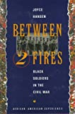 img - for Between Two Fires: Black Soldiers in the Civil War (African-American Experience) book / textbook / text book