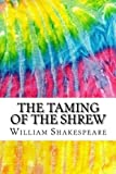 Image of The Taming of the Shrew: Includes MLA Style Citations for Scholarly Secondary Sources, Peer-Reviewed Journal Articles and Critical Essays (Squid Ink Classics)